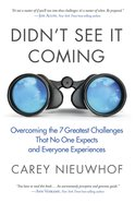 Didn't See It Coming: Overcoming the Seven Greatest Challenges That No One Expects and Everyone Experiences Paperback