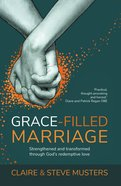 Grace Filled Marriage: Strengthened and Transformed Through God's Redemptive Love Paperback