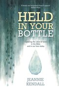 Held in Your Bottle: Exploring the Value of Tears in the Bible and in Our Lives Today Paperback