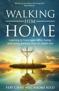 Walking Him Home: Learning to Hope Again After Loving and Losing Andrew Chan on Death Row Paperback