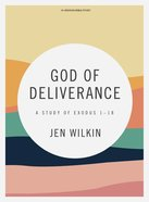 God of Deliverance: A Study of Exodus 1-18 (Bible Study Book) Paperback