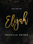 Elijah: Faith and Fire (7 Sessions) (Bible Study Book) Paperback