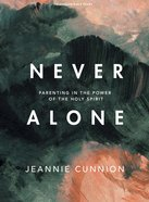 Never Alone: Parenting in the Power of the Holy Spirit (8 Sessions) (Bible Study Book) Paperback