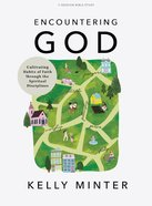 Encountering God: Cultivating Habits of Faith Through the Spiritual Disciplines (Bible Study Book) Paperback