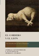 Cordero Y El Leon, El: Una Introduccion Al Nuevo Testamento Hardback