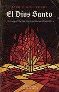 El Dios Santo: Como La Santidad De Dios Nos Ayuda a Confiar En El Paperback