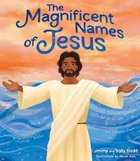 The Magnificent Names of Jesus: A Children's Guide to Praying to the Savior Hardback
