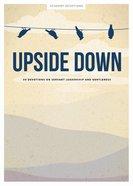 Upside Down: 30 Devotions on Servant Leadership and Gentleness (Teen Devotional) Paperback