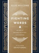 Fighting Words: 100 Days of Speaking Truth Into the Darkness (Journaling Devotional) Hardback