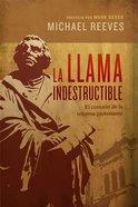 Llama Indestructible, La: El Corazon De La Reforma Protestante (The Unquenchable Flame) Paperback