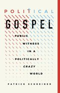 Political Gospel: Public Witness in a Politically Crazy World Paperback