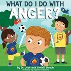 What Do I Do With Anger? Hardback