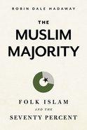 The Muslim Majority: Folk Islam and the Seventy Percent Paperback