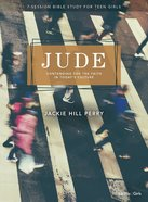 Jude: Teen Girls' Bible Study Book: Contending For the Faith in Today's Culture Paperback