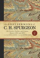 The Lost Sermons of C. H. Spurgeon: His Earliest Outlines and Sermons Between 1851 and 1854 (#06 in Lost Sermons Of C H Spurgeon Series) Hardback