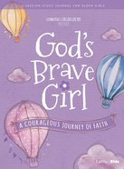 God's Brave Girl : A Courageous Journey of Faith (Older Girls Study Journal) (For Girls Like You Series) Paperback