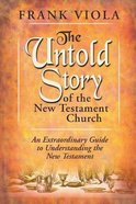The Untold Story of the New Testament Church Paperback