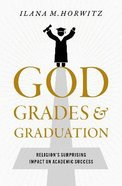 God, Grades, and Graduation: Religion's Surprising Impact on Academic Success Hardback