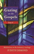 Gazing on the Gospels Year C: Meditations on the Lectionary Readings Paperback