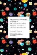 Approaching Philosophy of Religion: An Introduction to Key Thinkers, Concepts, Methods and Debates Paperback