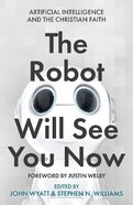 The Robot Will See You Now: Artificial Intelligence Issues Facing Christians Paperback
