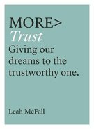 More Trust: Trusting Our Dreams to the Trustworthy One Paperback