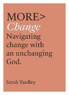 More Change: Navigating Change With An Unchanging God Paperback