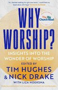 Why Worship? Insights Into the Wonder of Worship Paperback