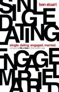 Single, Dating, Engaged, Married: Navigating Life and Love in the Modern Age Paperback
