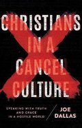 Christians in a Cancel Culture: Speaking With Truth and Grace in a Hostile World Paperback