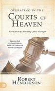 Operating in the Courts of Heaven : Granting God the Legal Rights to Fulfill His Passion and Answer Our Prayers (2nd Edition) (#01 in Official Courts Hardback