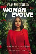 Woman Evolve: Break Up With Your Fears and Revolutionize Your Life Paperback