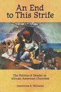 An End to This Strife: The Politics of Gender in African American Churches Paperback