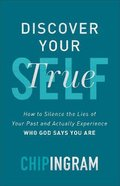 Discover Your True Self: How to Silence the Lies of Your Past and Actually Experience Who God Says You Are Paperback