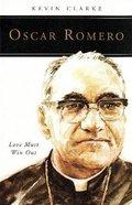 Oscar Romero: Love Must Win Out Paperback