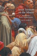 Jesus' Sermon on the Mount: Mandating a Better Righteousness Paperback