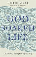 God-Soaked Life: Discovering a Kingdom Spirituality Hardback