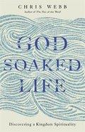God Soaked Life: Discovering a Kingdom Spirituality Pb (Smaller)