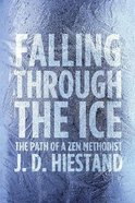Falling Through the Ice: The Path of a Zen Methodist Paperback