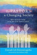 The Pastor in a Changing Society: Effects of Social Change on the Role of the Pastor in Africa Paperback