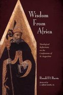 Wisdom From Africa: Theological Reflections on the Confessions of St. Augustine Paperback