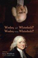 Wesley and Whitefield? Wesley Versus Whitefield? Paperback