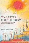 The Letter to the Hebrews: A Commentary For Preaching, Teaching, and Bible Study Paperback