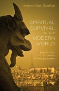 Spiritual Survival in the Modern World: Insights From C. S. Lewis's Screwtape Letters Paperback