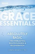 Absolutely Basic: The Everlasting Righteousness & Regeneration (Grace Essentials Series) Paperback