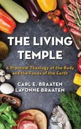 The Living Temple: A Practical Theology of the Body and the Foods of the Earth Paperback