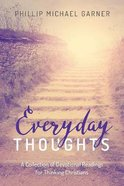 Everyday Thoughts: A Collection of Devotional Readings For Thinking Christians Paperback