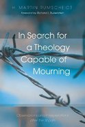 In Search For a Theology Capable of Mourning: Observations and Interpretations After the Shoah Paperback
