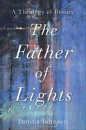 The Father of Lights: A Theology of Beauty Paperback
