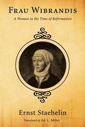 Frau Wibrandis: A Woman in the Time of Reformation Paperback